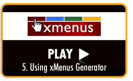Play Video Tutorial - Using xMenus Generator